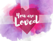 """A """"You are Loved"""" watercolor suitable for Valentines Day or Week"""
