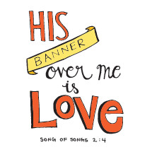 his banner over me is love, Song of Songs 2:4