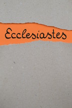 Ecclesiastes - torn open kraft paper over orange paper with the name of the book Ecclesiastes