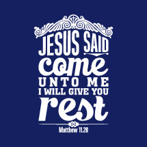 Jesus said come unto me and I will give you rest, Matthew 11:28