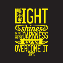 the light shines in the darkness and the darkness has not overcome it, John 1:5