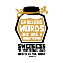 Gracious words are like a honeycomb sweetness to the soul and health to the body, Proverbs 16:24