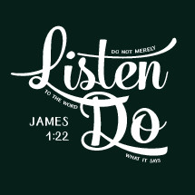 James 1:22, Do not merely listen to the word do what is says