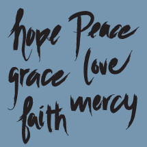 Words written in cursive:  hope, peace, grace, love, faith, mercy.