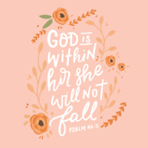 god is within her she will not fall, Psalm 46:5