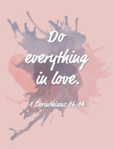 Do Everything in love, 1 Corinthians 16:14