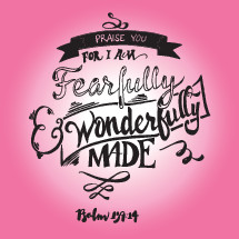 Praise you of I am fearfully and wonderfully made, Psalm 139:14
