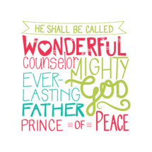 He shall be called wonderful counselor ever lasting father Mighty God Prince of Peace