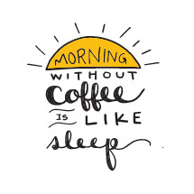 morning without coffee is like sleep