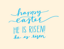 Happy Easter, He is risen