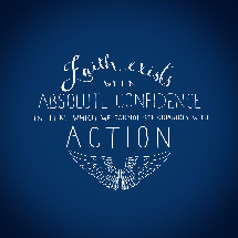 faith exists when absolute confidence in that which we cannot see combines with action