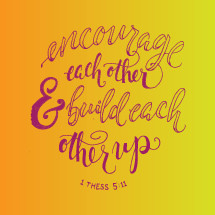 encourage each other and build each other up, 1 Thessalonians 5:11