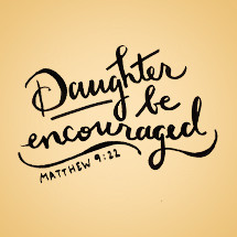 Daughter be encouraged, Matthew 9:22
