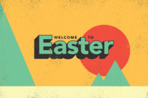 Welcome to Easter