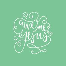 Give men Jesus