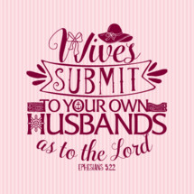 Wives submit to your husbands as to the Lord
