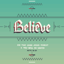 """Believe on the Lord Jesus Christ & you will be saved."" (Acts 16:31 KJV), with hand-drawn blackletter and body type."