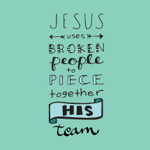 Jesus Uses broken people to piece together his team