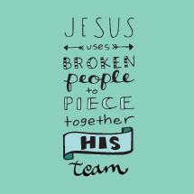 Jesus Uses broken people to piece together his team