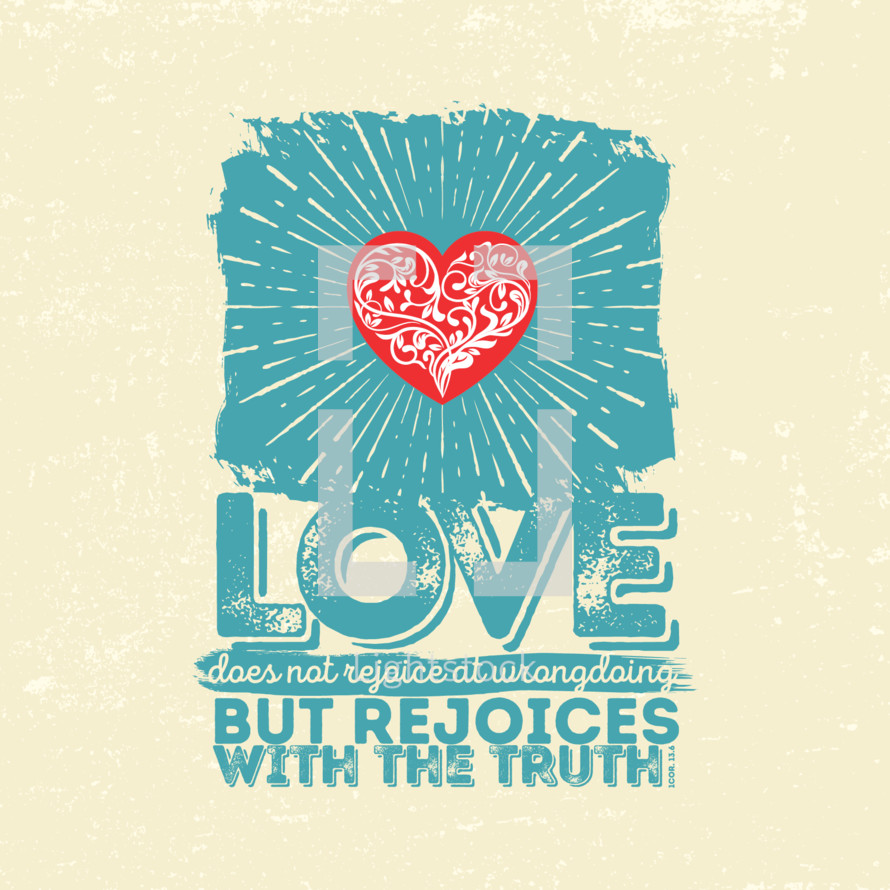 love does not rejoice at wrongdoings but rejoices with the truth