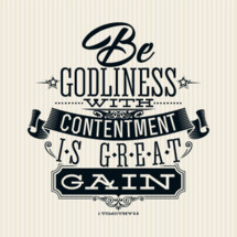 Be Godliness with contentment is great gain, 1 Timothy 6:6