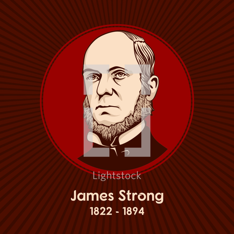 James Strong (1822 - 1894) was an American Methodist biblical scholar and educator, and the creator of Strong's Concordance.
