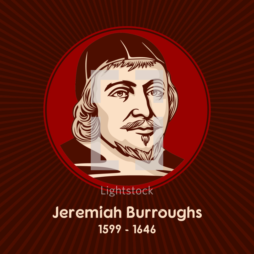 Jeremiah Burroughs (1599 - 1646) was an English Congregationalist and a well-known Puritan preacher.