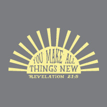 You make all things new Revelation 21:5