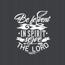 Be fervent in spirit serve the lord Romans 12:11