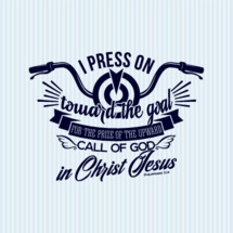 press on toward the goal for the prize of the upward call of God in Christ Jesus Philippians 3:14
