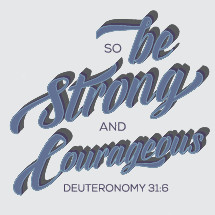 So Be Strong and Courageous, Deuteronomy 31:6