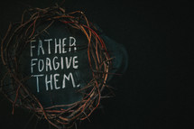 crown of thorns and the words father forgive them