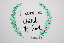 I am a child of God, 1 John 3:1