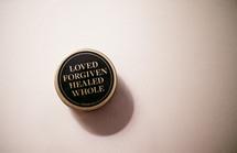 Love, forgiven, healed, whole