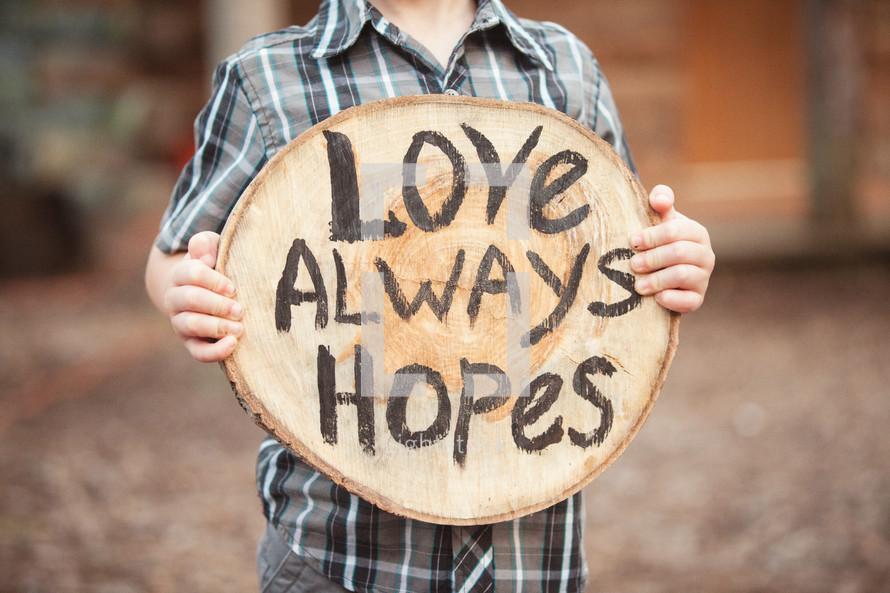 love always hopes. 1 Corinthians 13