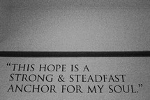 """This hope is a strong and steadfast anchor for my soul."""
