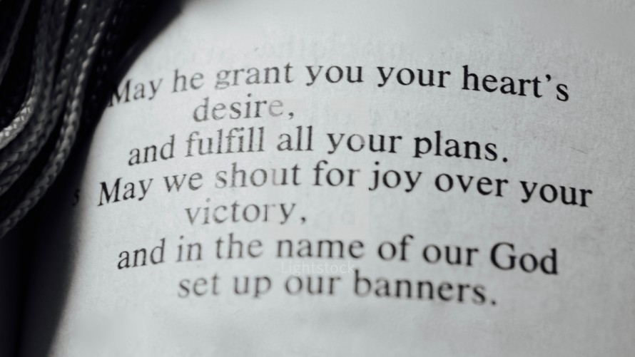 May he grant you your heart's desire, and fulfill all your plans. May we shout for joy over your victory, and in the name of God set up our banners.