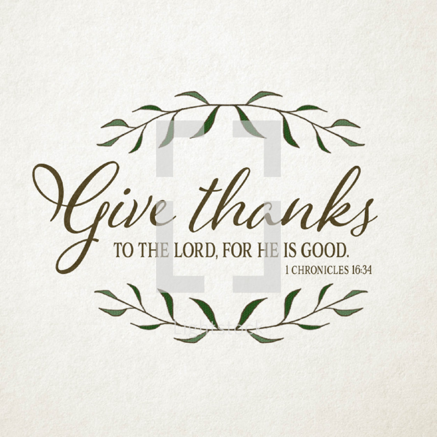 Give thanks to the lord for he is good, 1 Chronicles 16:34