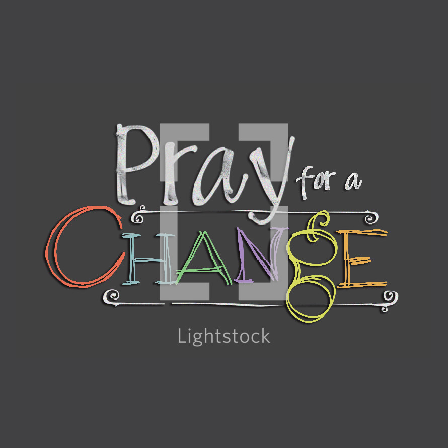pray for a change