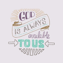 God is always available to us