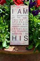 I am the daughter of a king arrayed in splendour clothed with honour and beauty empowered and fearless because I am his plaque