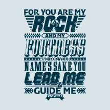For you are my rock and my fortress and for your name's sake you lead me and guide me, Psalm 31:3