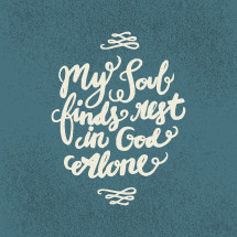 My Soul finds rest in God alone handwritten typography.