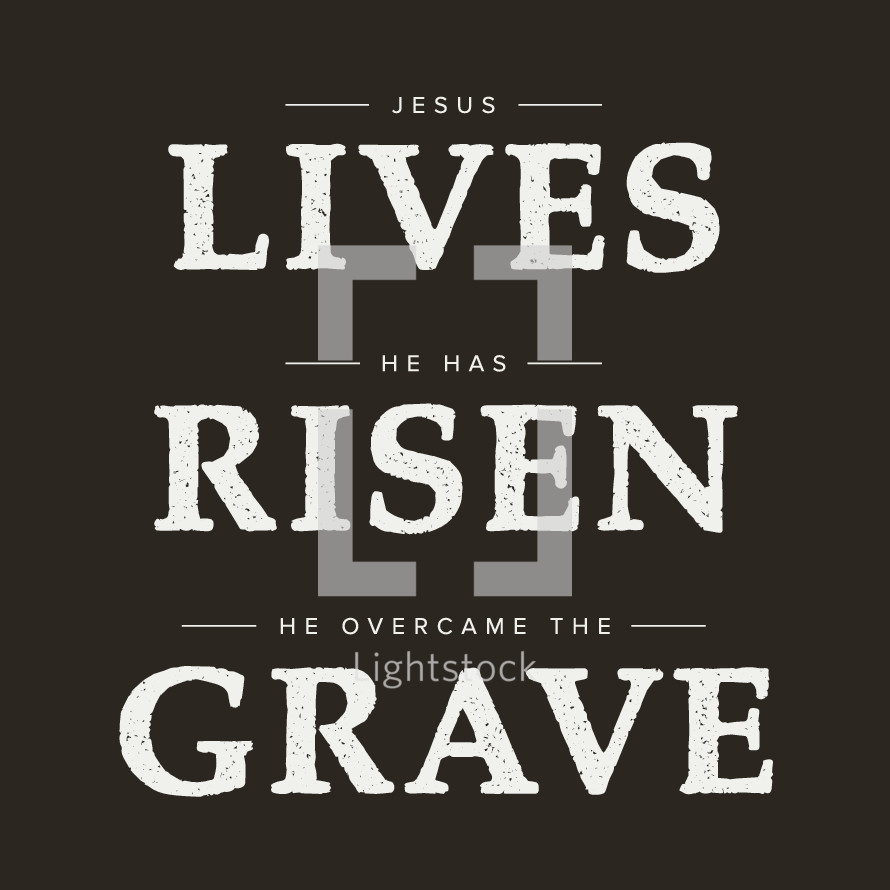 Jesus Lives, He has Risen, He overcame the grave