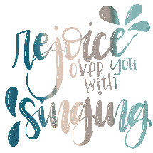 rejoice over you with singing