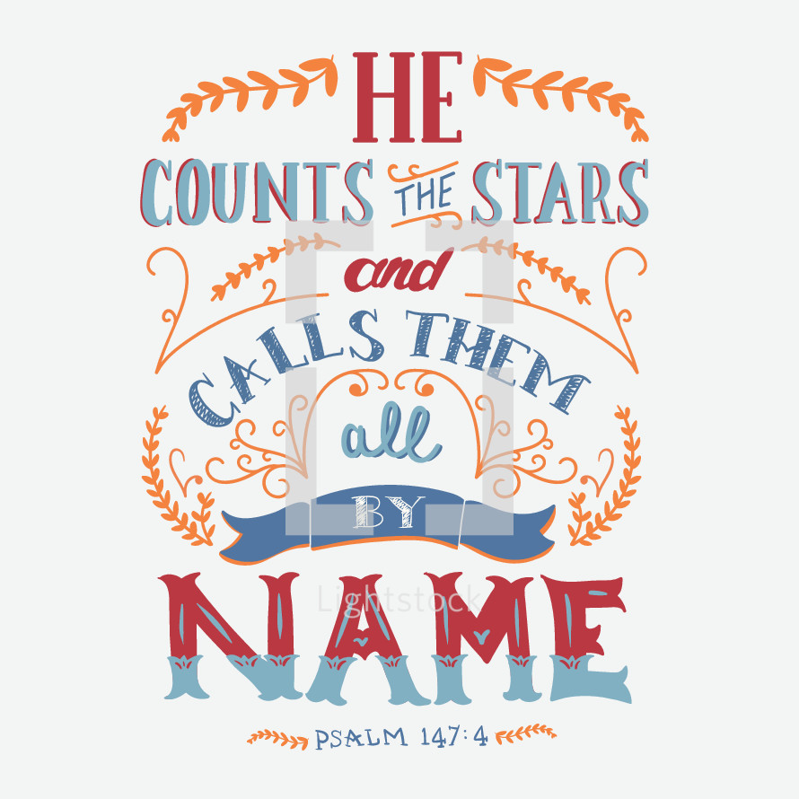 He counts the stars and calls them all by name, Psalm 147:4