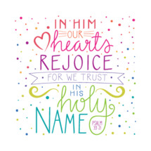 In him our hearts rejoice for we trust in his holy name Psalm 33:21