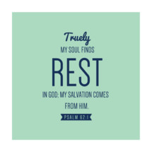 truly my soul finds rest in God, my salvation comes from him, Psalm 62:1