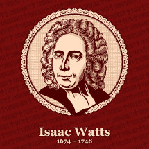 Isaac Watts (1674 – 1748) was an English Christian minister, hymn writer, theologian, and logician. He was a prolific and popular hymn writer and is credited with some 750 hymns.