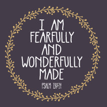 I am fearfully and wonderfully made Psalm 139:14